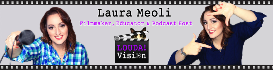 Laura Meoli is a Filmmaker, Podcast Host and Educator | LoudaVision Digital Media and Video Production